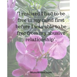-I realized I had to be free in my mind first before I was able to be free from my abusive relationship
